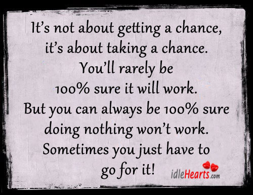 It's Not About Getting A Chance, It's About Taking A Chance.