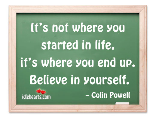 It's Not Where You Started In Life….