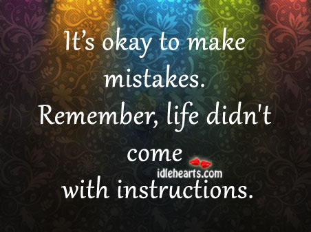 It's Okay To Make Mistakes. Remember…