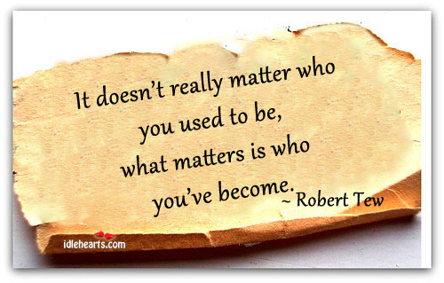 It doesn't really matter who you used to be Image