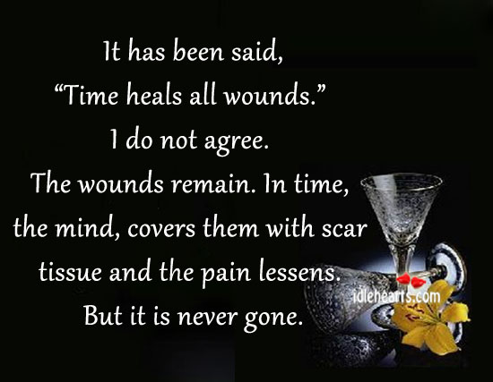 It Has Been Said Time Heals All Wounds