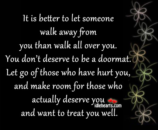 It Is Better To Let Someone Walk Away From You…