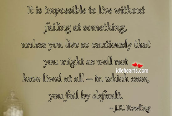 It is impossible to live without failing at something Image