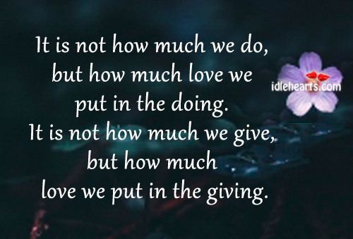 It Is Not How Much We Do, But How Much Love We….