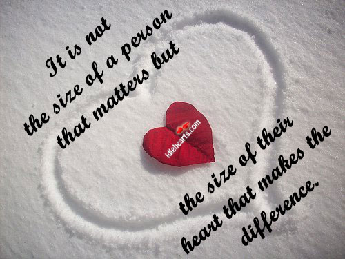 It Is Not The Size Of A Person That Matters But The….