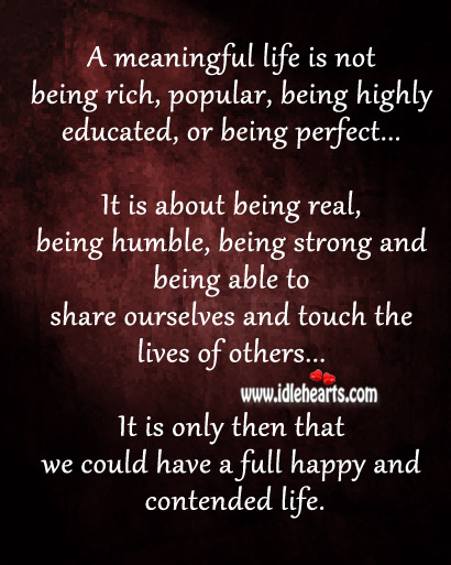 A meaningful life is not being rich Being Strong Quotes Image