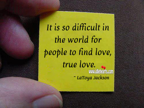 It is so difficult in the world for people to find love, true love. Image
