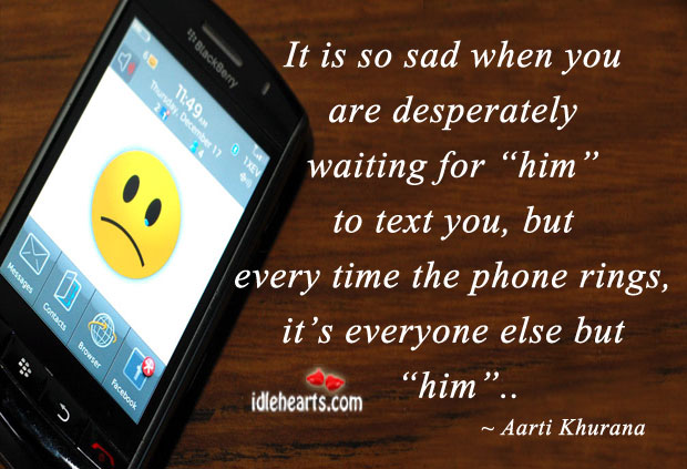 It Is So Sad When You Are Desperately Waiting For…..