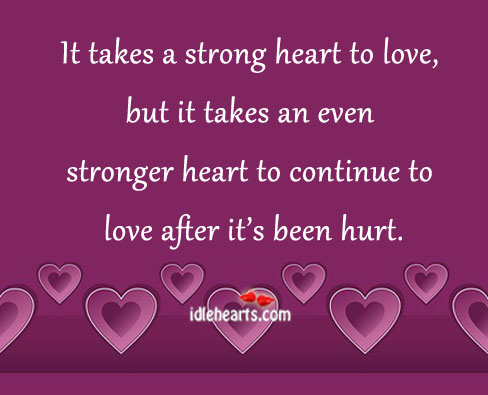 It Takes A Strong Heart To Love…