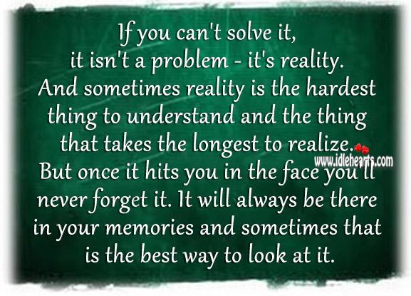If You Can't Solve It, It Isn't A Problem – It's Reality.