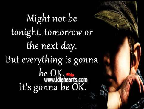 Everything Is Gonna Be Ok.