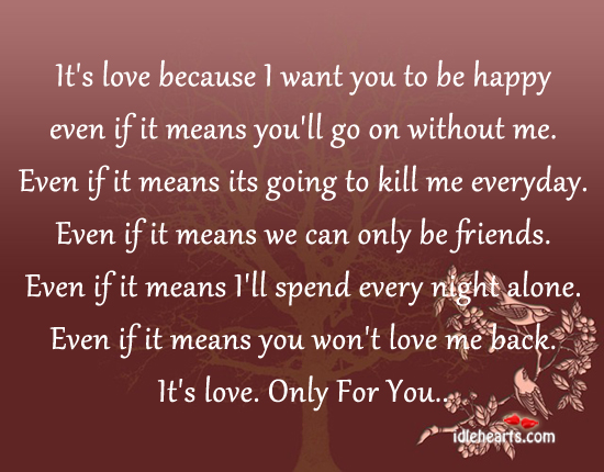 It's Love Because I Want You To Be Happy Even If It….
