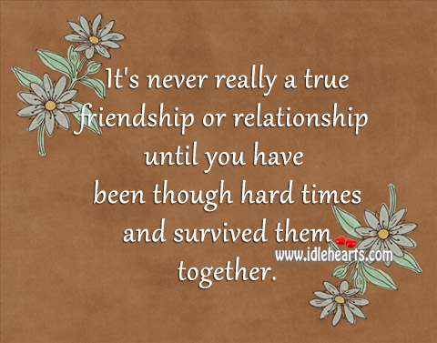 It's Never Really A True Friendship Or Relationship Until..