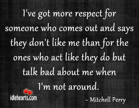 I've Got More Respect For Someone Who Comes Out And…