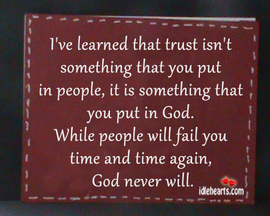 I've Learned That Trust Isn't Something That You Put In People…