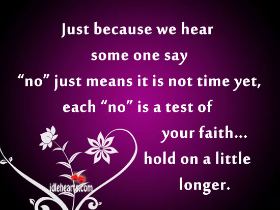 Just Because We Hear Some One Say No Just Means It Is….