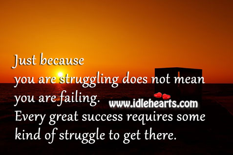Every great success requires some kind of struggle to get there. Image