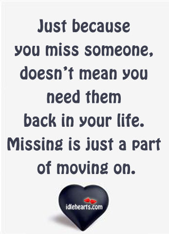 Just Because You Miss Someone, Doesn't Mean You…