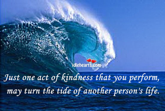 A Act Of Kindness May Turn The Tide Of Another Person's Life