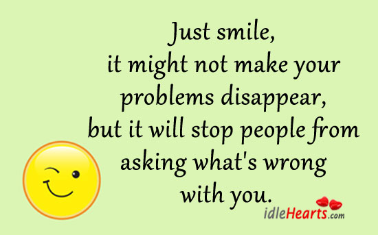 Just Smile, It Might Not Make Your Problems Disappear…