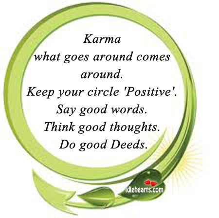 Image, Around, Circle, Deeds, Goes, Goes Around Comes Around, Good, Good Deeds, Good Thoughts, Good Words, Karma, Keep, Positive, Say, Think, Thoughts, Words, Your