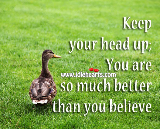 Image, Always keep your head up