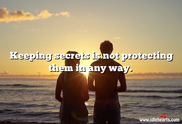 Image, Keeping secrets is not protecting them.
