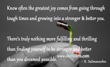Know Often The Greatest Joy Comes From…