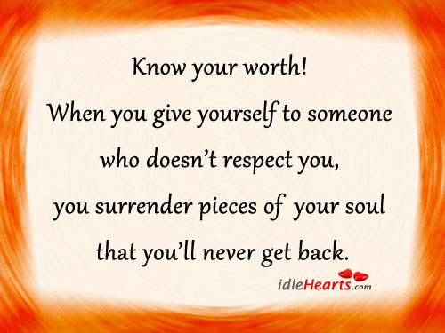 Know Your Worth! When You Give Yourself To Someone….