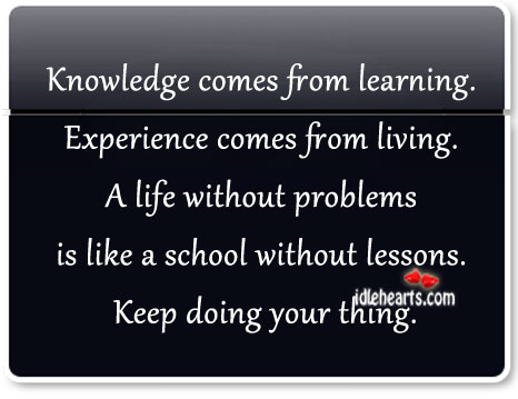 Knowledge Comes From Learning.