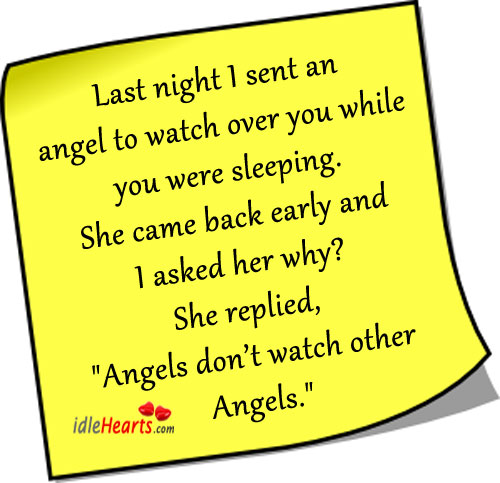 Last Night I Sent An Angel To Watch Over You…