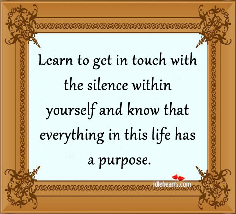 Learn To Get In Touch With The Silence Within…