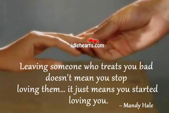Leaving someone who treats you bad doesn't mean Mandy Hale Picture Quote