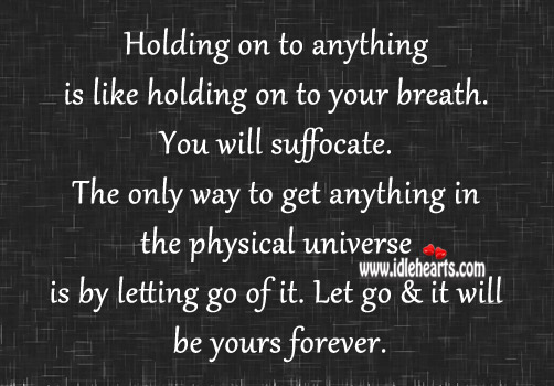 Holding on to anything is like holding on to your breath. Image