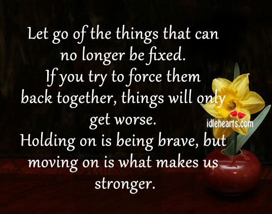 Image, Let go of the things that can no longer be fixed.