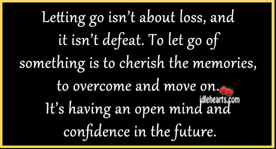 Letting go isn't about loss, and it isn't defeat. Image