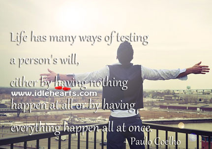 Life Has Many Ways Of Testing A Person's Will