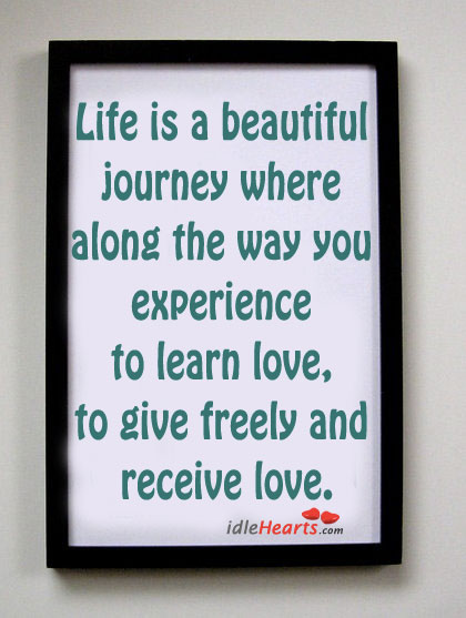 Life is a beautiful journey where along the way you experience to learn love. Inspirational Love Quotes Image