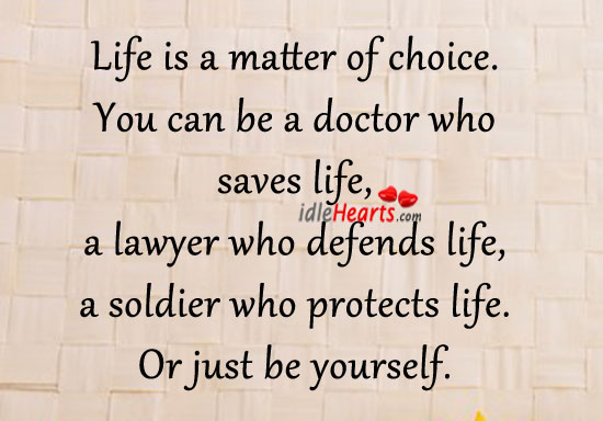 Life is a matter of choice. Be Yourself Quotes Image