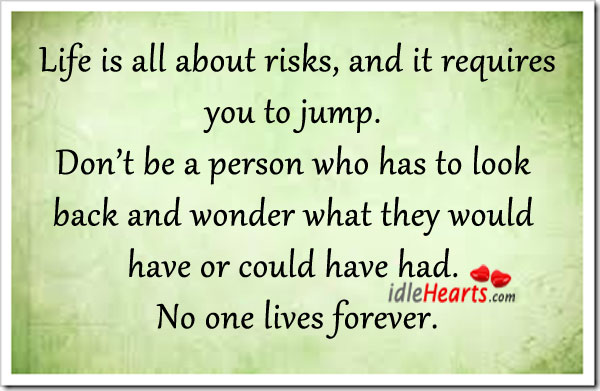 Life Is All About Risks, And It Requires You To Jump.