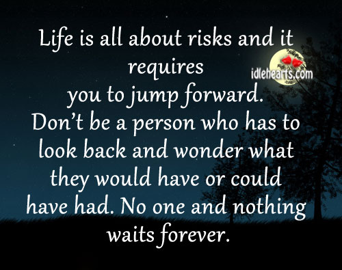 Life is all about risks and it requires you to jump forward. Image