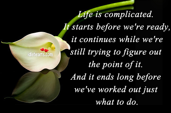 Life Is Complicated It Starts Before We Re Ready