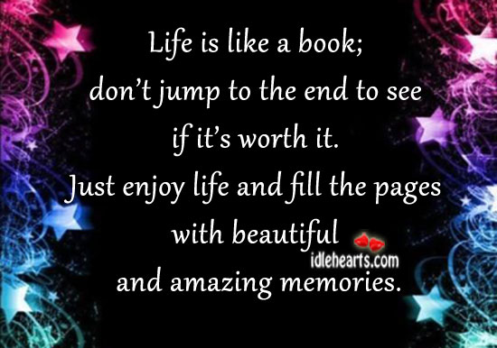 Life is like a book, don't jump to the end to. Image