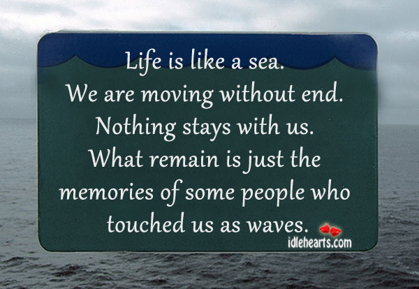 Memories Of The Sea: Life Is Like A Sea. We Are Moving Without End