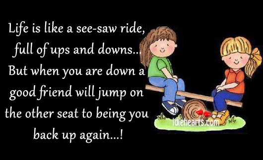 Life Is Like A See-Saw Ride, Full Of Ups And Downs….