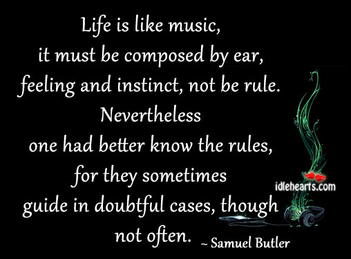 Life Is Like Music, It Must Be Composed…