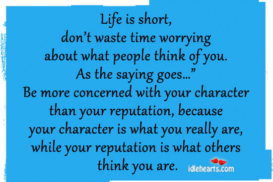 Life Is Short, Don't Waste Time Worrying About What…