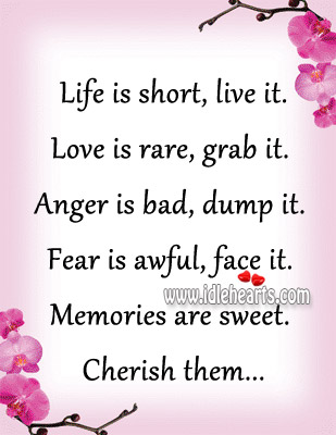 Life is short, live it. Memories are sweet. Cherish them. Image