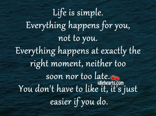 Life is Simple. Everything Happens for You, Not to You.