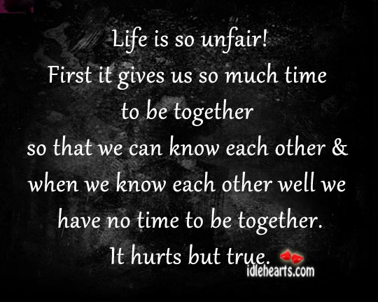 Life is so unfair !first it gives us so much Image